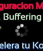 solucion al buffering en kodi