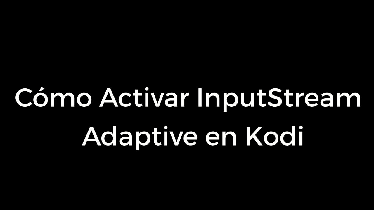 Cómo activar InputStream Adaptive